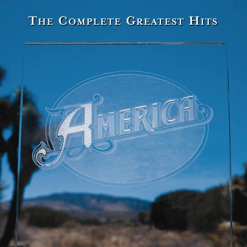 The Complete Greatest Hits America: The Complete Greatest Hits (Remastered) By America