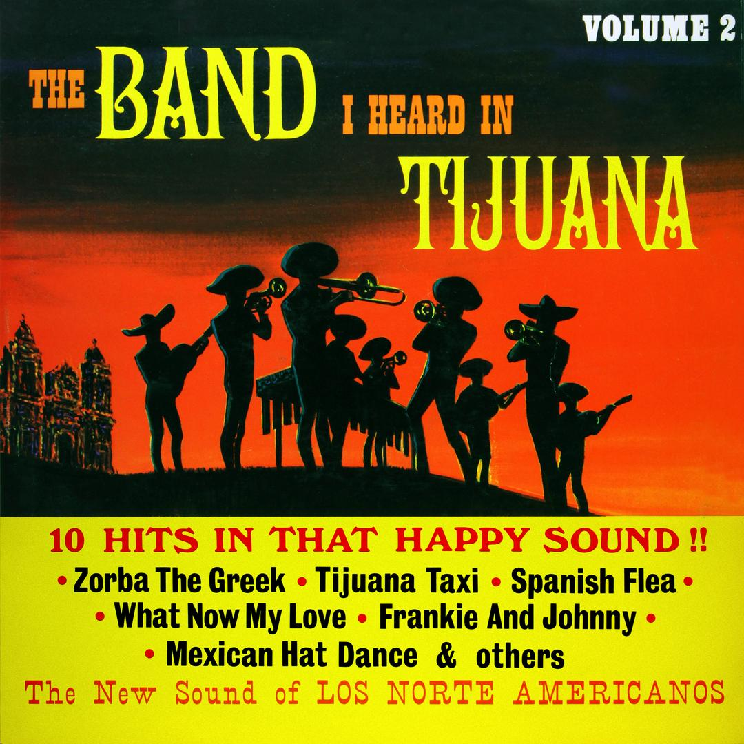 The Band I Heard in Tijuana, Vol 2 (Remastered from the