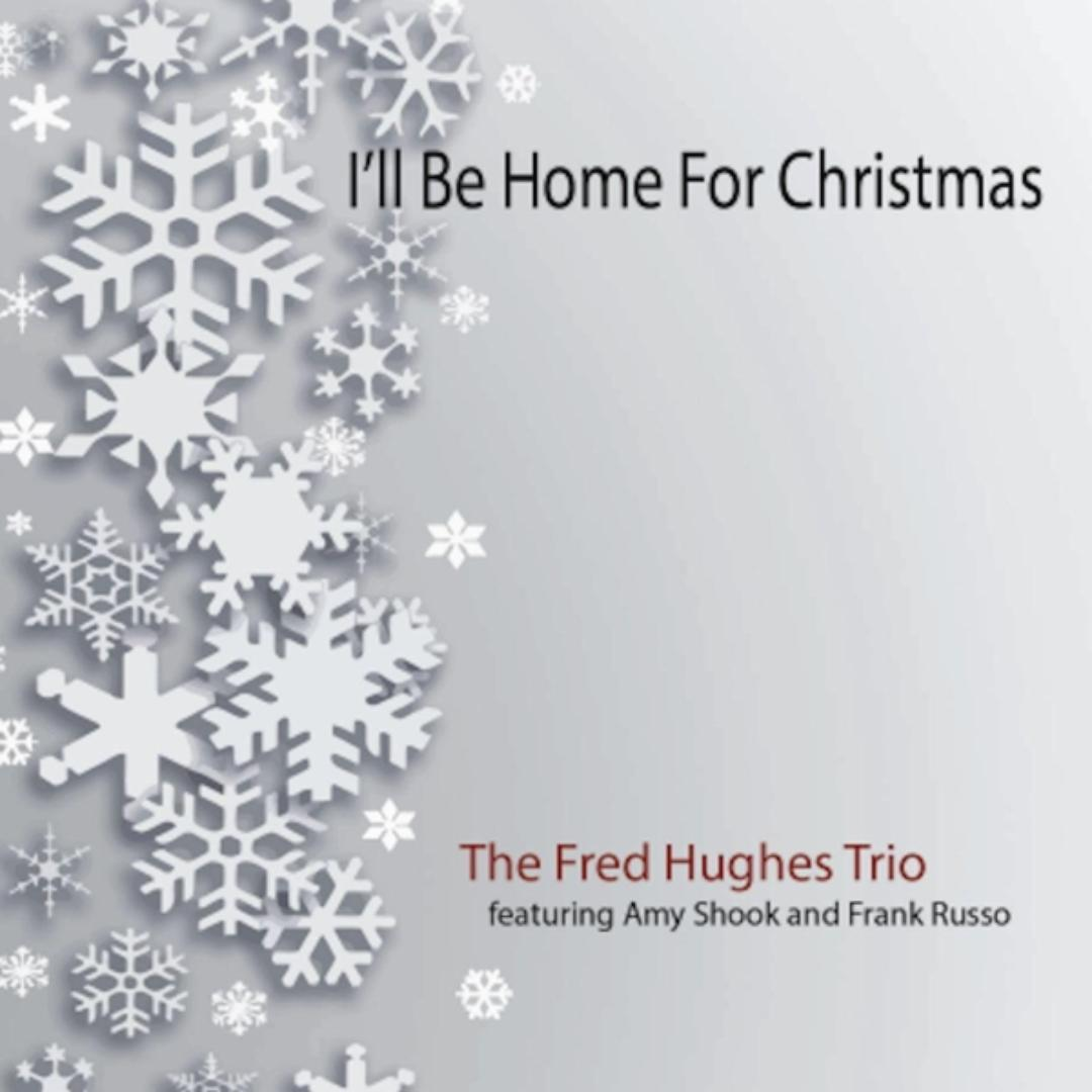 I\'ll Be Home for Christmas by The Fred Hughes Trio (Holiday) - Pandora