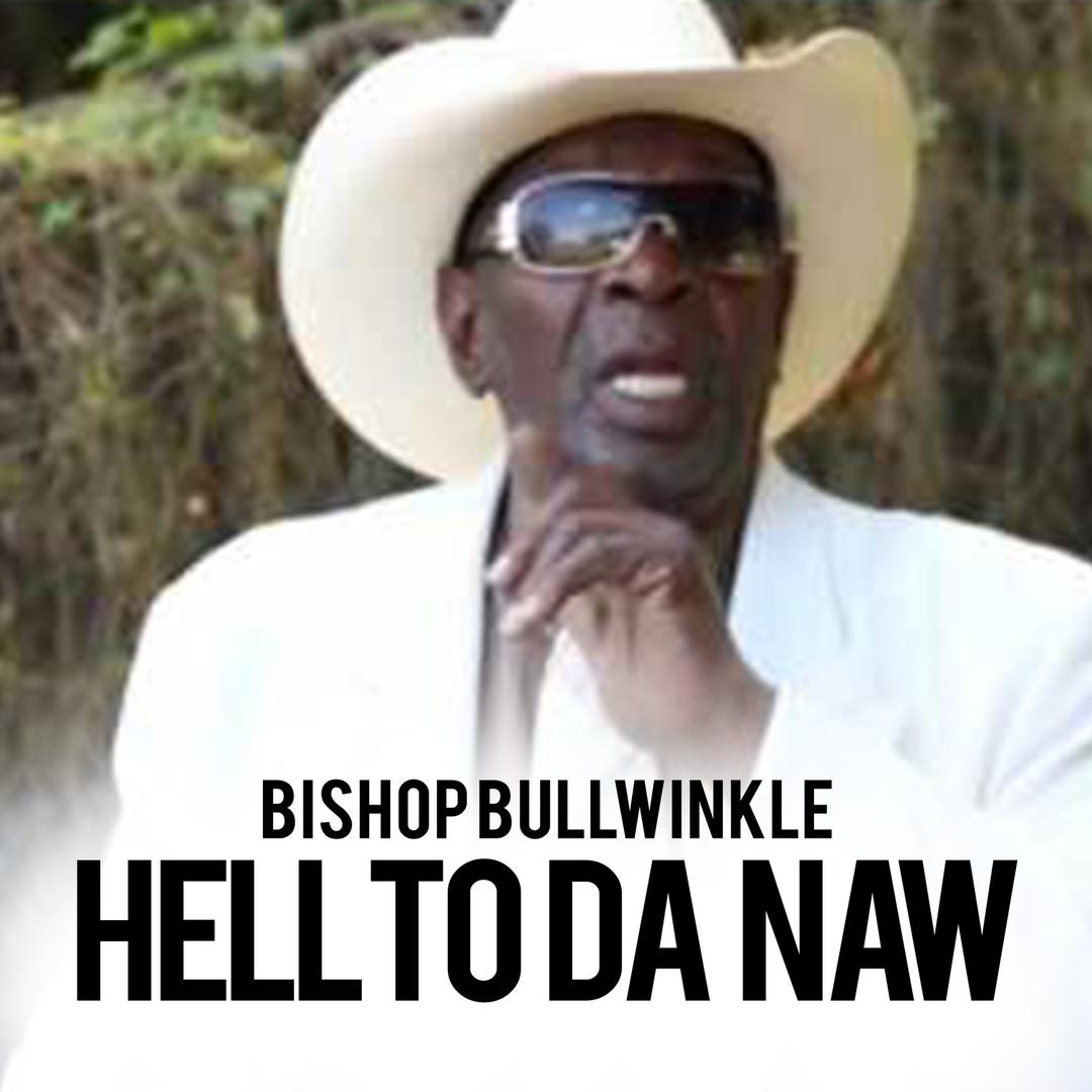 Hell To Da Naw By Bishop Bullwinkle Pandora