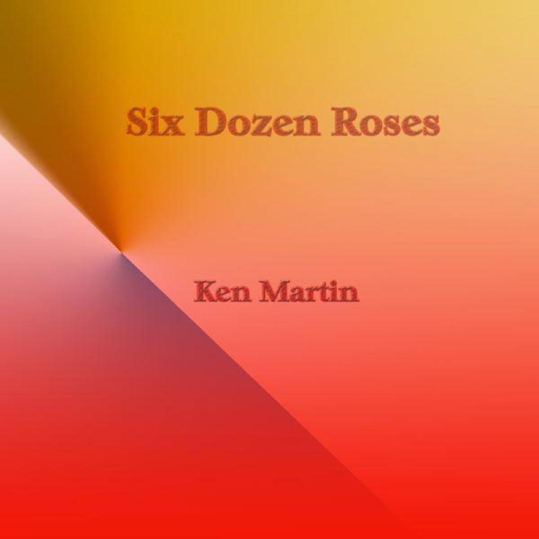 Six Dozen Roses Single Album By Ken Martin1 Song