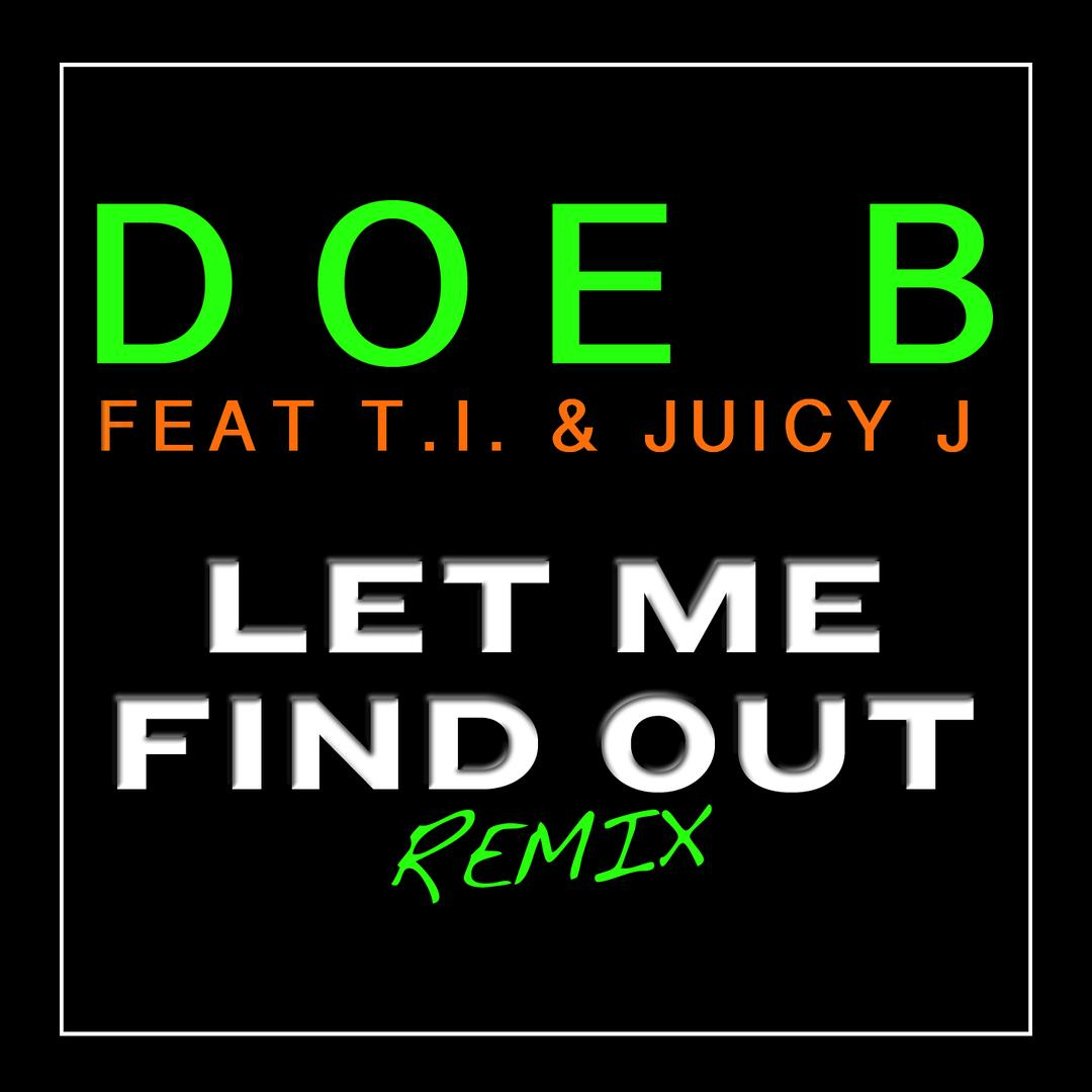 Let Me Find Out Remix Feat T I Juicy J By Doe B On Pandora Radio Songs Lyrics