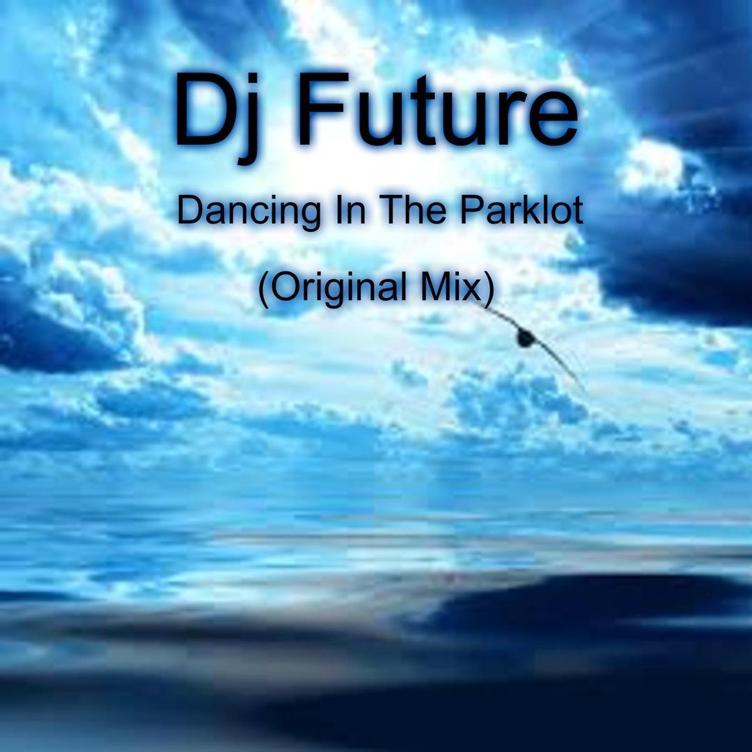 Dancing in the Parklot (Single) by Dj Future - Pandora