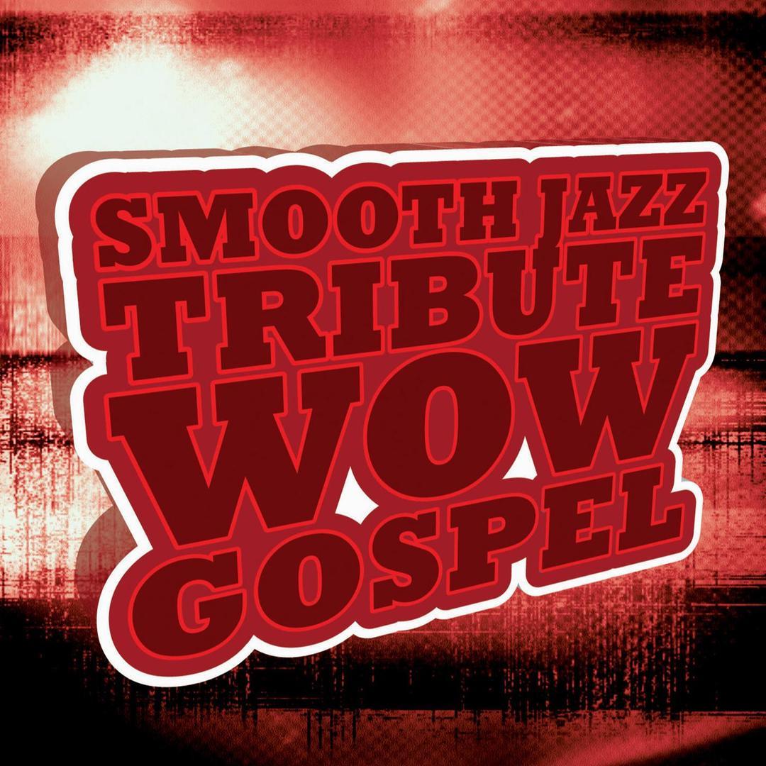 Wow Gospel Smooth Jazz Tribute by Smooth Jazz All Stars